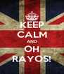 KEEP CALM AND OH RAYOS! - Personalised Poster A4 size
