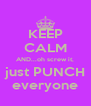 KEEP CALM AND...oh screw it, just PUNCH everyone - Personalised Poster A4 size