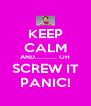 KEEP CALM AND........... OH SCREW IT PANIC! - Personalised Poster A4 size