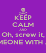 KEEP CALM AND Oh, screw it, STAB SOMEONE WITH A PENCIL - Personalised Poster A4 size