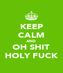 KEEP CALM AND OH SHIT HOLY FUCK - Personalised Poster A4 size