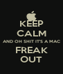 KEEP CALM AND OH SHIT IT'S A MAC FREAK OUT - Personalised Poster A4 size
