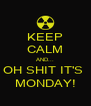 KEEP CALM AND... OH SHIT IT'S  MONDAY! - Personalised Poster A4 size