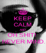 KEEP CALM AND OH SHIT!   NEVER MIND. - Personalised Poster A4 size