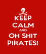 KEEP CALM AND OH SHIT PIRATES! - Personalised Poster A4 size