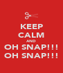 KEEP CALM AND OH SNAP!!! OH SNAP!!! - Personalised Poster A4 size