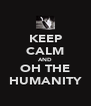 KEEP CALM AND OH THE HUMANITY - Personalised Poster A4 size