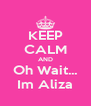 KEEP CALM AND Oh Wait... Im Aliza - Personalised Poster A4 size