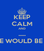 KEEP CALM AND ..... OH, YOU THOUGHT THERE WOULD BE A FUNNY SAYING HERE? - Personalised Poster A4 size