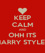 KEEP CALM AND OHH ITS HARRY STYLES - Personalised Poster A4 size