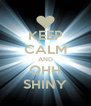 KEEP CALM AND OHH SHINY - Personalised Poster A4 size