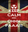 KEEP CALM AND OHHH PAAA!!! - Personalised Poster A4 size