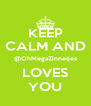 KEEP CALM AND @OhMegaZinnetjes LOVES YOU - Personalised Poster A4 size