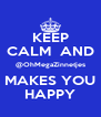 KEEP CALM  AND @OhMegaZinnetjes MAKES YOU HAPPY - Personalised Poster A4 size
