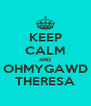 KEEP CALM AND OHMYGAWD THERESA - Personalised Poster A4 size