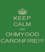 KEEP CALM AND OHMYGOD CARONFIRE!!! - Personalised Poster A4 size