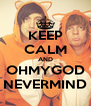 KEEP CALM AND OHMYGOD NEVERMIND - Personalised Poster A4 size