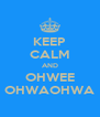 KEEP CALM AND OHWEE OHWAOHWA - Personalised Poster A4 size