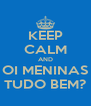 KEEP CALM AND OI MENINAS TUDO BEM? - Personalised Poster A4 size