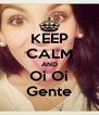 KEEP CALM AND Oi Oi Gente - Personalised Poster A4 size