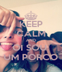 KEEP CALM AND OI SOU  UM PORCO - Personalised Poster A4 size