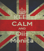 KEEP CALM AND Oiis Mónica - Personalised Poster A4 size