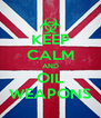 KEEP CALM AND OIL WEAPONS - Personalised Poster A4 size