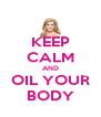 KEEP CALM AND OIL YOUR BODY - Personalised Poster A4 size