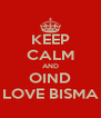 KEEP CALM AND OIND LOVE BISMA - Personalised Poster A4 size