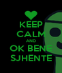 KEEP CALM AND OK BENE SJHENTE - Personalised Poster A4 size