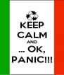 KEEP CALM AND ... OK, PANIC!!! - Personalised Poster A4 size