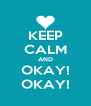 KEEP CALM AND OKAY! OKAY! - Personalised Poster A4 size