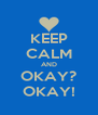 KEEP CALM AND OKAY? OKAY! - Personalised Poster A4 size