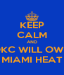 KEEP CALM AND OKC WILL OWN MIAMI HEAT - Personalised Poster A4 size