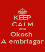 KEEP CALM AND Okosh  A embriagar - Personalised Poster A4 size