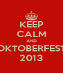 KEEP CALM AND OKTOBERFEST 2013 - Personalised Poster A4 size