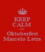 KEEP CALM  and Oktoberfest Marcelo Letra - Personalised Poster A4 size