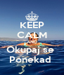 KEEP CALM AND Okupaj se  Ponekad  - Personalised Poster A4 size
