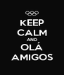 KEEP CALM AND OLÁ AMIGOS - Personalised Poster A4 size