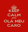 KEEP CALM AND OLÁ MEU CARO - Personalised Poster A4 size