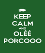 KEEP CALM AND OLÉÉ PORCOOO - Personalised Poster A4 size