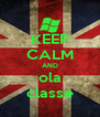 KEEP CALM AND ola classe - Personalised Poster A4 size