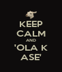 KEEP CALM AND 'OLA K ASE' - Personalised Poster A4 size