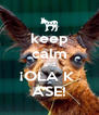 keep calm and ¡OLA K  ASE! - Personalised Poster A4 size