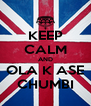 KEEP CALM AND OLA K ASE CHUMBI - Personalised Poster A4 size