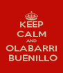 KEEP CALM AND OLABARRI  BUENILLO - Personalised Poster A4 size