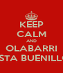 KEEP CALM AND OLABARRI ESTA BUENILLO - Personalised Poster A4 size