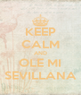 KEEP CALM AND OLE MI SEVILLANA - Personalised Poster A4 size