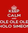 KEEP CALM AND OLE OLE OLE CHOLO SIMEONE - Personalised Poster A4 size