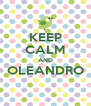 KEEP CALM AND OLEANDRO  - Personalised Poster A4 size